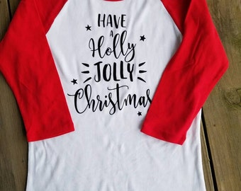 Have A Holly Jolly Christmas, Funny Christmas Shirt, Christmas Shirt, Funny Xmas Shirt, Xmas Shirt,Holly Jolly Christmas Shirt,Raglan