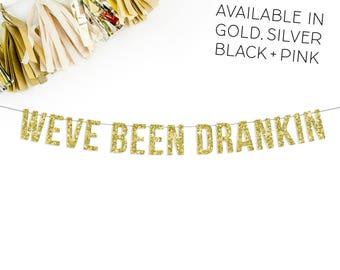 We've Been Drankin Glitter Banner | bachelorette party | wedding reception decor | photo booth prop | photo prop | birthday | 21st birthday