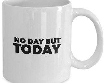 NO DAY But TODAY - Rent The Musical Inspired Mug - Broadway Fan Gift - 11 oz white coffee tea cup