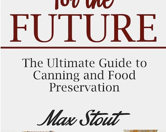 Food For The Future:  The Ultimate Guide to Canning and  Food Presentation