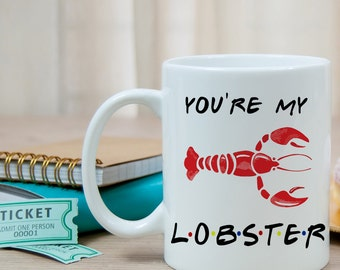 You're My Lobster, Friends Mug, Gift for Friends TV Show Lover, Friend Mug, Gift For Him, Gift Ideas For Her, My Lobster Mug, Water Bottle