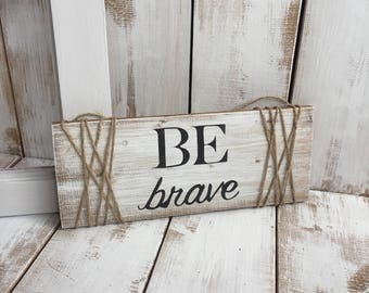 Be Brave - Rustic Wooden Home Décor Sign