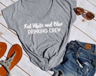 Red White and Blue Drinking Crew-  Forth of july shirt- Independence day shirt- patriotic shirt-fourth of july- independence day