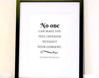 Eleanor Roosevelt Quote No One Can Make You Feel Inferior Without Your Consent Art Print Inspirational Wall Art Printable Digital Download