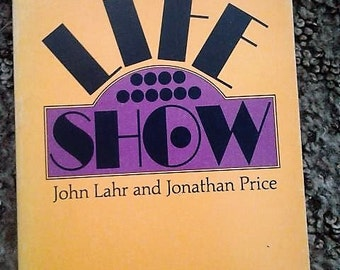 life show : ow to see theater in life and life in theater//john lahr and jonathon price//theater books..theater//vintage books//1973