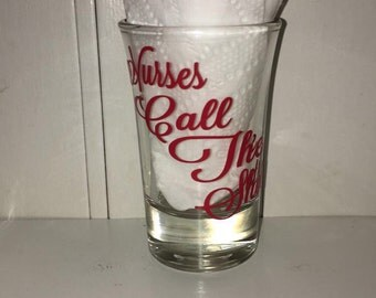 Nurses call the shots shot glass