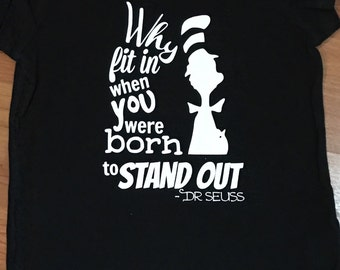 Dr. Seuss shirt / Cat in the hat  / Why fit in when you were born to stand out