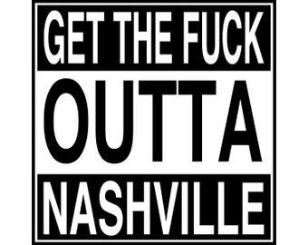 """Get The Fuck Outta Nashville Sticker 3""""x3"""""""