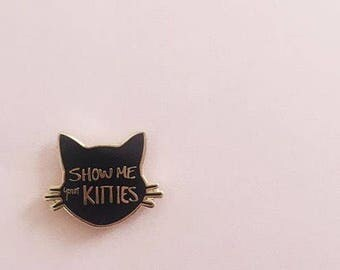 Show Me Your Kitties enamel pin
