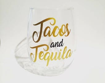 Tacos and Tequila, tacos and tequila stemless wine glass, tacos wine glass, tequila and tacos glass, stemless wine glass, custom glasses