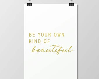 Be Your Own Kind of Beautiful // Foil Print // Gold // Real // Handmade // Poster // Wall Art // Home Decor // Bedroom // Inspirational
