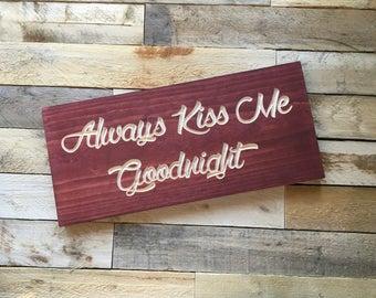 Always Kiss Me Goodnight | Engraved Wood Sign | Love | Kiss Me | Wedding Gift | Anniversary Gift | Bedroom Decor | Engag