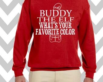 Buddy The Elf What's Your Favorite Color Unisex Funny Christmas Sweatshirt Unisex Crew Neck Sweatshirt Ugly Christmas Sweatshirt