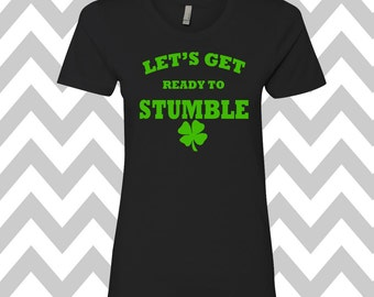 Let's Get Ready To Stumble St. Patrick's Day Shirt Bar Pub Shirt Funny St. Patty's Day Tee Clover Shirt Funny Drinking Tee Shamrock Shirt