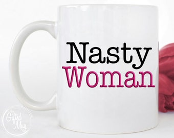 Nasty Woman Mug, Such a Nasty Woman, Political Mug, Funny Political Mug, Election Mug, Sassy Mugs