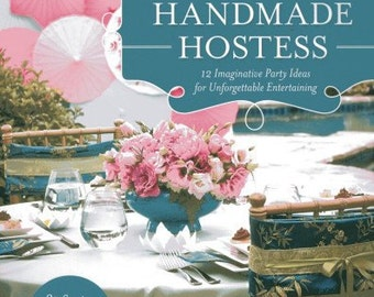 """Handmade Hostess: 12 Imaginative Party Ideas for Unforgettable Entertaining 37 Sewing & Craft Projects,  12 Desserts"""" book"""