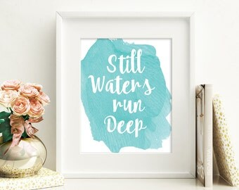 Digital download - poster - quote Still Waters Run Deep - inspirational quote - watercolor art - words of wisdom - introvert - printable art
