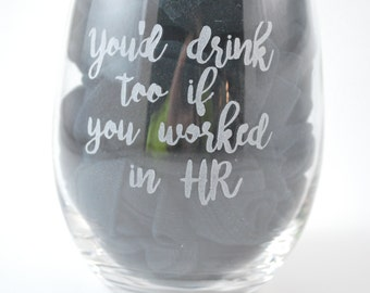 You'd Drink Too If You Worked In HR Etched Glassware.