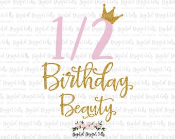 Birthday Beauty SVG, Birthday Beauty Iron-on, Half Birthday, Birthday Onesie Iron-om, Half Birthday Printable, 1/2 Birthday SVG Half Glitter