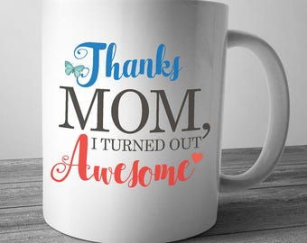 Thanks Mom I Turned Out Awesome, Mothers Day Gift, Mothers Day Mug, Mothers Day Gifts From Daughter, Gift For Mother