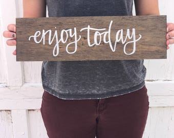 Enjoy Today Wooden Sign