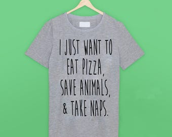 Eat Pizza, Save Animals & Take Naps T Shirt