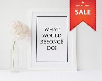 Beyoncé Print, What Would Beyoncé Do?!, Queen B, Wall Art Print