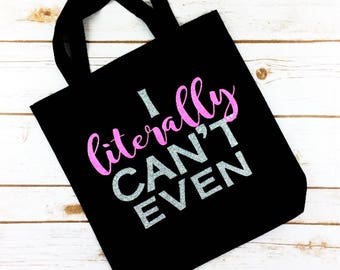 I Literally Can't Even Canvas Tote/Can't Even Canvas Tote/Quote Canvas Bag/Quote Canvas Tote