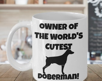 Doberman Pinscher Mug - Owner of the World's Cutest Doberman - Doberman Gifts - Dobe Mom or Dad Tea, Coffee Cup
