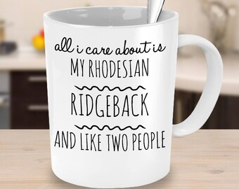 Rhodesian Ridgeback Mug - All I Care About Is My Ridgeback And Like Two People - Rhodesian Ridgeback Gift - Rhodesian Ridgeback Mom Cup