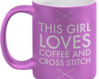 This Girl Loves Coffee and Cross Stitch Metallic Coffee Mug - Gifts for Cross Stitchers - Cross Stitching - 11 oz Pink, Gold, or Silver Mug