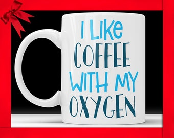 I Like Coffee With My Oxygen Mug - Funny Coffee Mug Perfect Gift For Coffee Lovers Coffee Cup For Wife