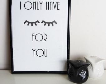 Only Have Eyes For You Quote. Inspirational Quote Print. Quote Poster. Typography Art. Wall Art. Life Quote.Monochrome Print.Home Decor