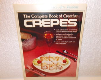 The Complete Book of Creative Crepes by Culinary Arts Institute 1977 by Consolidated Book Publishers
