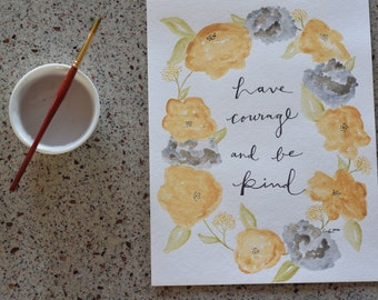 Have Courage and Be Kind Original Watercolor Painting