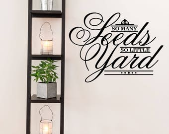 So Many Seeds So Little Yard Farm and Garden Vinyl Wall Quote