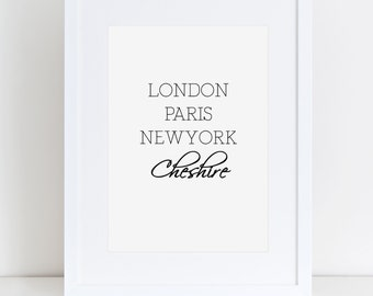 London, Paris, New York, Cheshire/Personalised Town Print