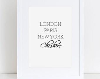 London, Paris, New York, Cheshire/Personalised Town Print