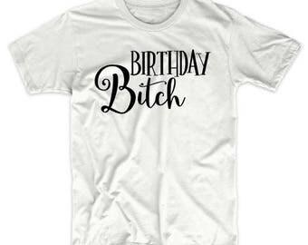 Birthday Bitch Shirt - Birthday Shirt for Her - Birthday Bitch Tee - Birthday Bitch T-Shirt - Birthday Bitch Shirts - Birthday Bitch tshirt