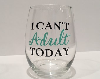 I Can't Adult Today Wine Glass; Mom wine glass, Funny Wine Glass; Wine; Wine Gifts, mom gift, mom life