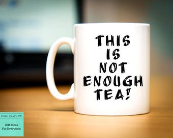 Not Enough Tea | Morning Mug | Birthday Gift | Tea Lover | Caffeine