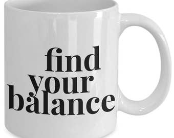 Yoga Gift coffee mug - find your balance - Unique gift mug for yogi, him, her, mom, dad, kids, husband, wife, boyfriend, men, women