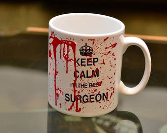 SURGEON GIFT Keep Calm I'm the Best Surgeon Bloody Sublimation Mug. Birthday Gift Perfect Joke For The Clumsy Surgical Master You Know !