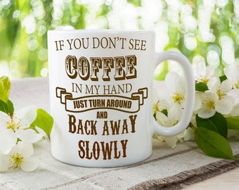 Coffee Lover Mug, Coffee Drinker Gift, If You Don't See Coffee In My Hand, Back Away Slowly, Funny Caffeine Cup, Coffee Addict Present