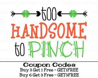 Too Handsome to Pinch Svg St. Patrick's Day Svg PNG Cut Files Pinch Proof svg files for Silhouette svg files for cricut svg files for boys