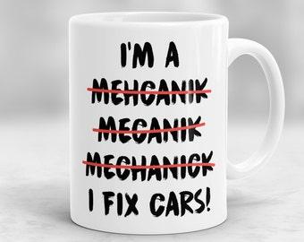 I Fix Cars Mug, Funny Mechanic Mug,  I Am Mechanic Mug, Mechanic Cup, Gift for Mechanic - P25