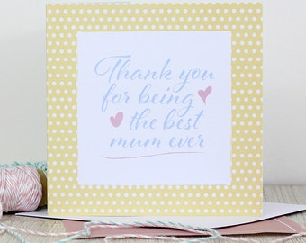 Mothers Day card - Thank you for being the best mum ever