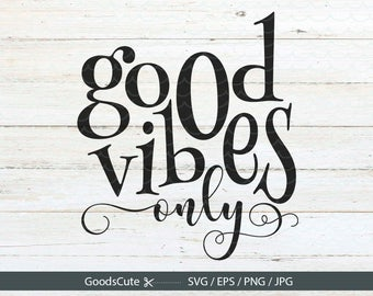 Good Vibes Only SVG, Sayings SVG File Vector for Silhouette Cricut Cutting Machine Design Download Print