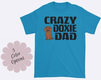 Crazy Doxie Dad Shirt, Dachshund Shirt, Dog Dad Shirt, Dog Shirt, Wienie Dog Shirt, I Love My Dachshund Shirt, Mens Shirt, Mens Tee