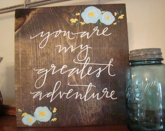 "Wooden sign- ""You are my greatest adventure"""